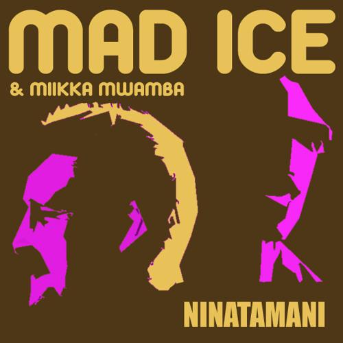 Ninatamani - Mad Ice & Miikka Mwamba
