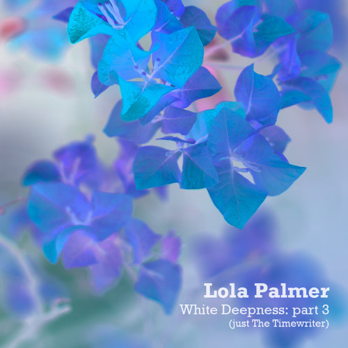 Lola Palmer - White Deepness Part3 (Just The Timewriter)