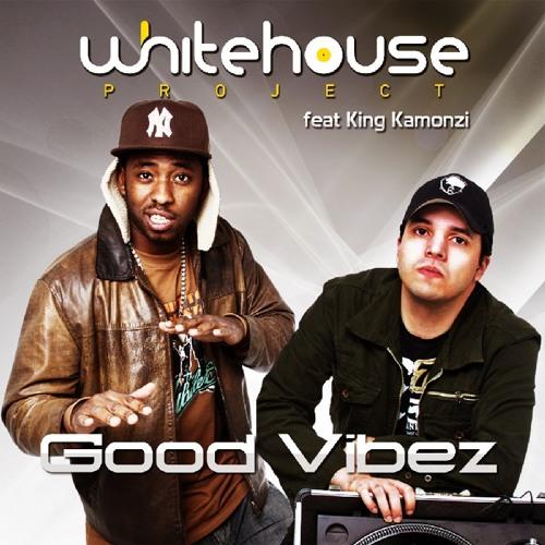 Whitehouse Project feat King Kamonzi - Good Vibez ( Rádio Edit )