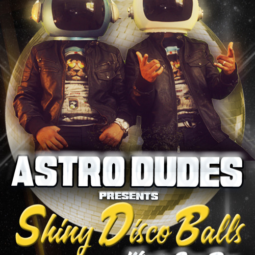 AStro Dudes- Shiny disco Balls[Who The Stars Rmx] FREE DOWNLOAD