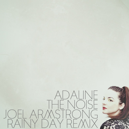 Adaline - The Noise (Joel Armstrong Rainy Day Remix)