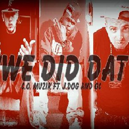 """We Did Dat!"" C.O. MUZIK Ft. J.Dog And GC"