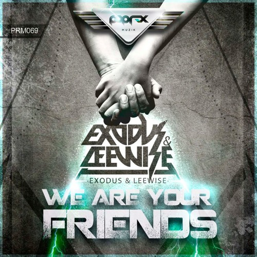 Exodus & Leewise - We Are Your Friends (Original Mix)