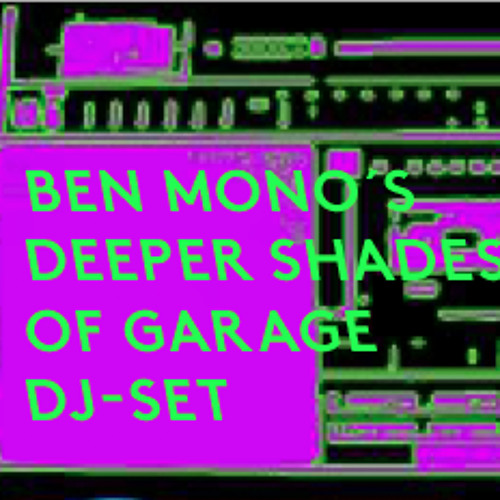Ben Mono´s The Deeper Shades of Garage DJ-Set