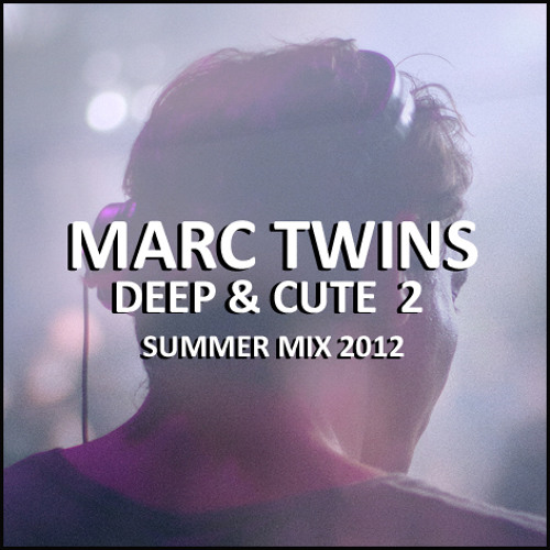 MARC TWINS DEEP & CUTE 2 - SUMMER MIX 2012