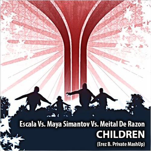 Escala Vs. Maya Simantov Vs. Meital De Razon - Children (Erez B. Private MashUp)