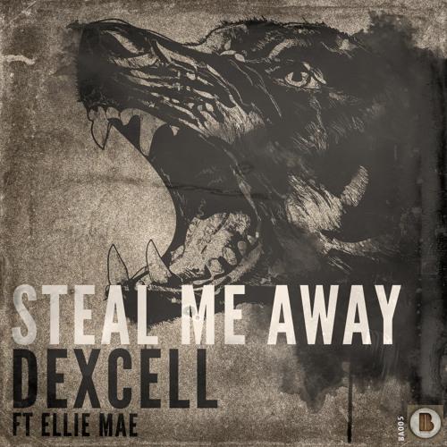 Dexcell Ft. Ellie Mae - Steal Me Away (Original)