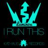 Luminox - I Run This (Original Mix) Free Download