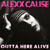 Outta Here Alive by Alexx Calise