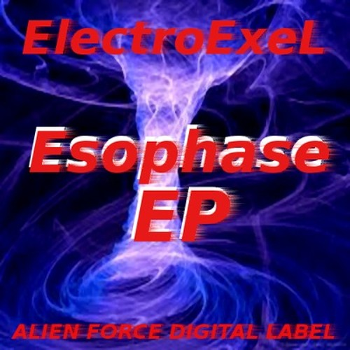ElectroExeL - Esophase 0.2 (Original Mix) Esophase EP/Out Now!!! Alien Force Digital Label