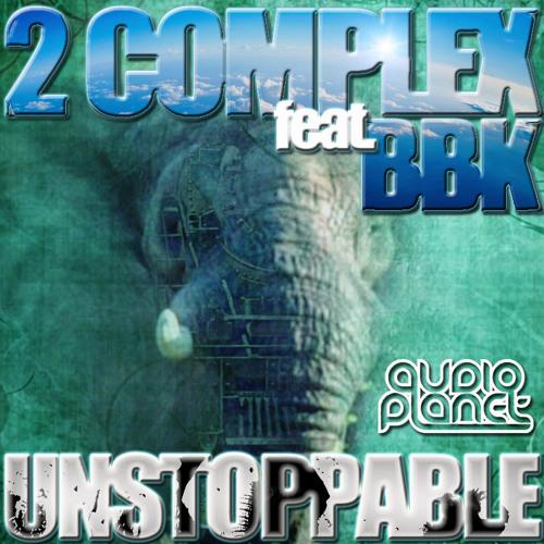 2Complex feat. BBK - Unstoppable (Soulfix & JuDos remix) *Audio Planet* ~Free download!