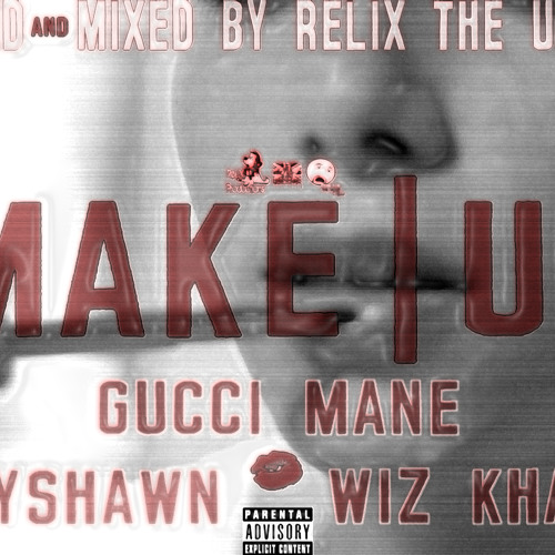 Make|Up ft. Gucci Mane, Kreayshawn & Wiz Khalifa (Prod. by ReLiX The Underdog)