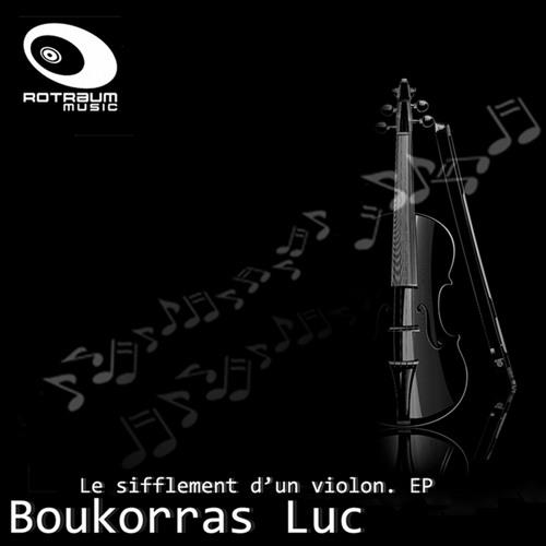 Boukkoras Luc - Le Sifflement d´un Violon (Original Mix) - snippet
