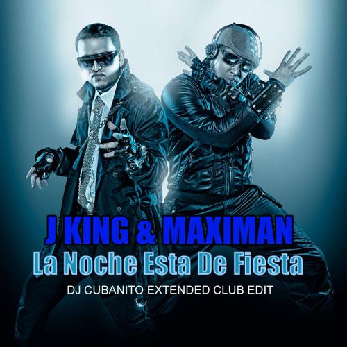 J King y Maximan - La Noche Esta De Fiesta (DJ Cubanito Extended Club Edit)