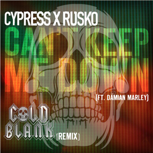 Cypress Hill & Rusko: Can't Keep Me Down feat. Damian Marley - Cold Blank Remix