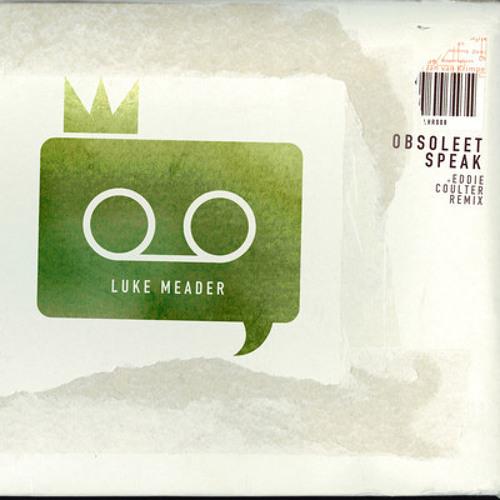 Luke Meader - Obsoleet Speak (Eddie Coulter Remix)