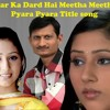 Pyar Ka Dard Hai Meetha Meetha Pyara Pyara Title Full Song
