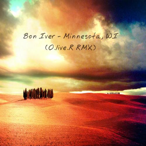 Bon Iver  - Minnesota, WI (O.live.R RMX)