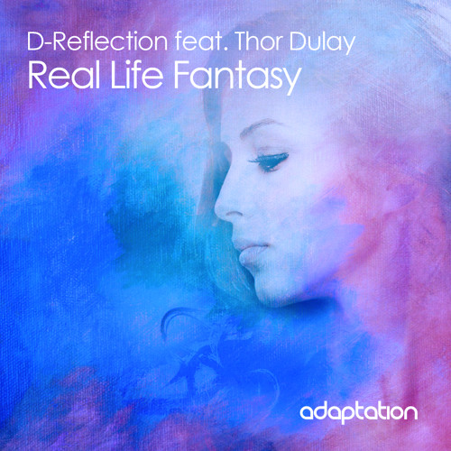 D-Reflection Ft. Thor Dulay - Real Life Fantasy (Original Mix)