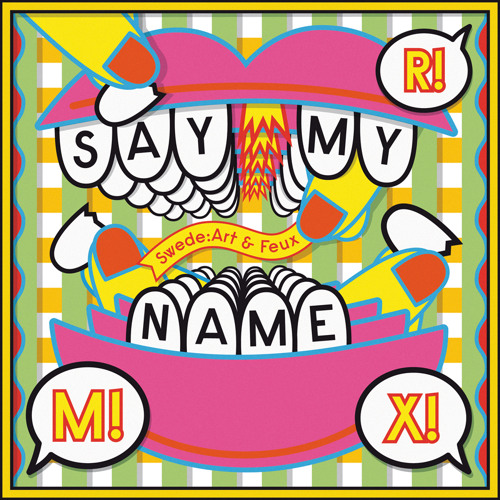 Say My Name (Swede:art x Feux Reflip)