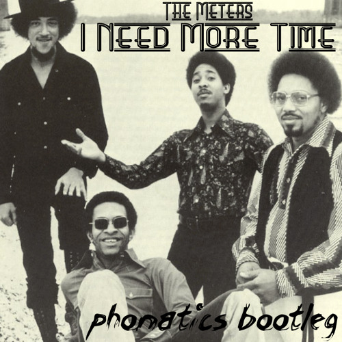 The Meters - I Need More Time (Phonatics Bootleg) [Free Download]
