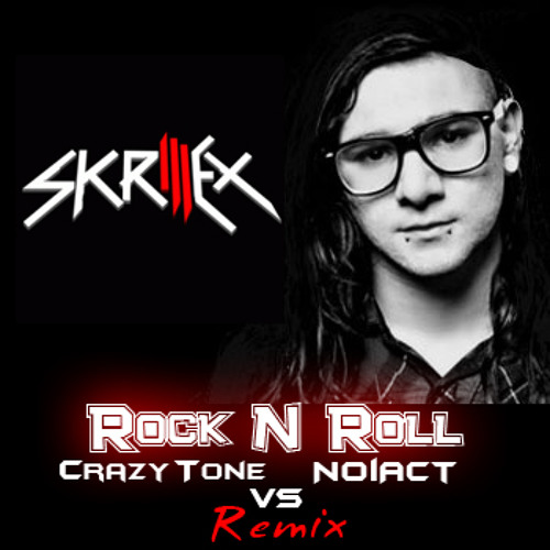 Skrillex - Rock N Roll (Crazy Tone Vs NoiAct Remix [Bootleg] )