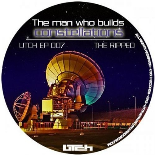 The Ripped - The Man who Builds Constellations (Ideal Flow Remix) [UTCH Records]