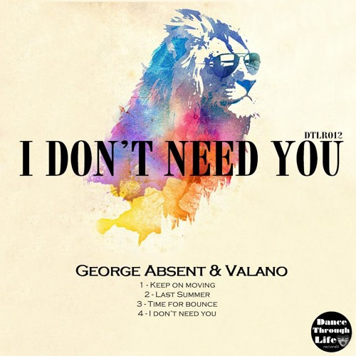 George Absent & Valano - I don't need you (Dance Through Life Records)