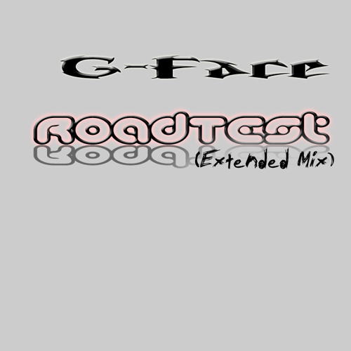 G-Face - RoadTest (Extended Mix) 2012