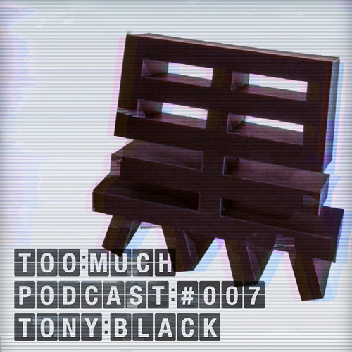 Too Much! Podcast 007 : Tony Black