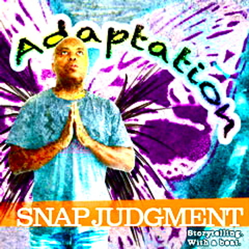 """Listen to the entire Snap Judgment episode, """"Adaptation"""""""