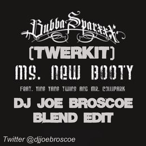 Twerkit Ms. New Booty-Bubba Sparx & V.I.C (DJ Joe Broscoe Blend Edit ACA-OUT)