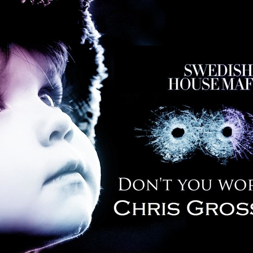 Swedish House Mafia - Don't You Worry Child (Chris Gross Remix) PRESS BUY FOR FREE DOWNLOAD