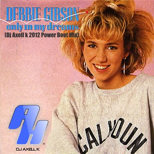 Debbie Gibson - Only In My Dreams( Dj Axell k 2012 Power Boot Mix)[FREE DOWNLOAD] LINK ALTERNATIVO