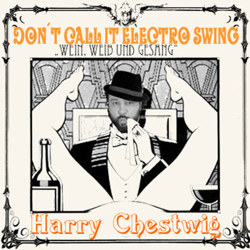 Harry Chestwig - Don´t call it Electro Swing