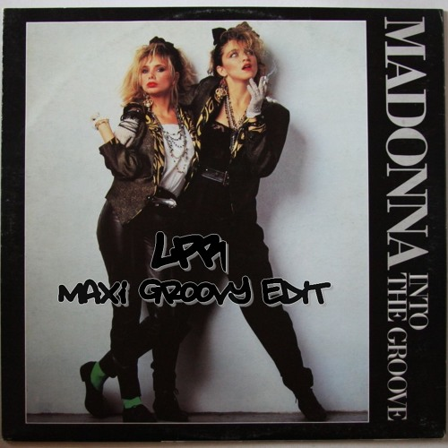 "MADONNA ""Into The Groove"" (LPR Maxi Groovy Edit) FREE DOWNLOAD"