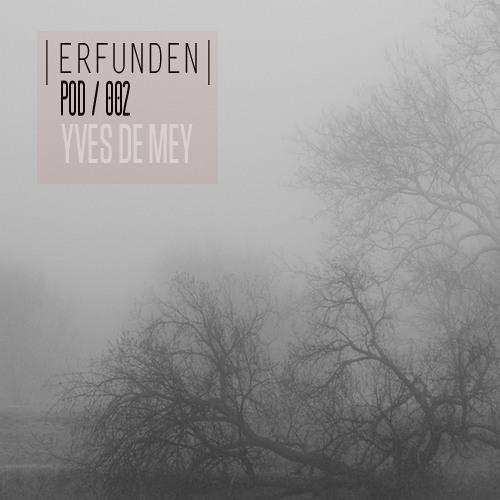 ERFUNDEN | Pod 002 | Yves De Mey