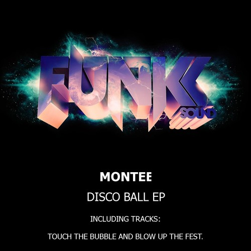Montee - Discoball EP (Touch The Bubble and Blow Up The Fest) *OUT NOW*