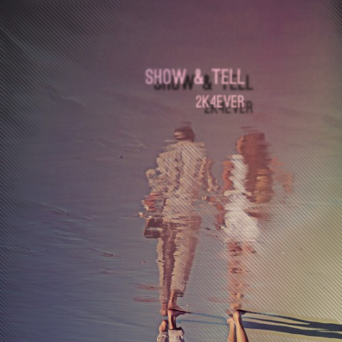 Show & Tell - '2k4ever'
