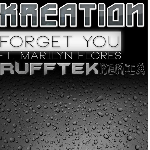 Kreation Ft. Marilyn Flores - Forget You (Rufftek Remix)