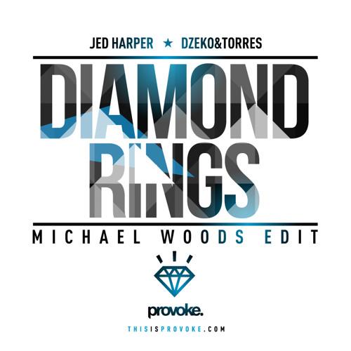 Diamond Rings (Michael Woods Edit) - Jed Harper, Dzeko & Torres