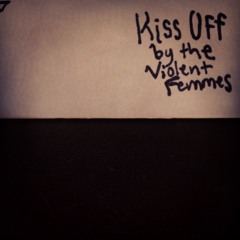Kiss Off (by the Violent Femmes)