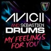 My Feelings For You Avicii & Sebastien Drums