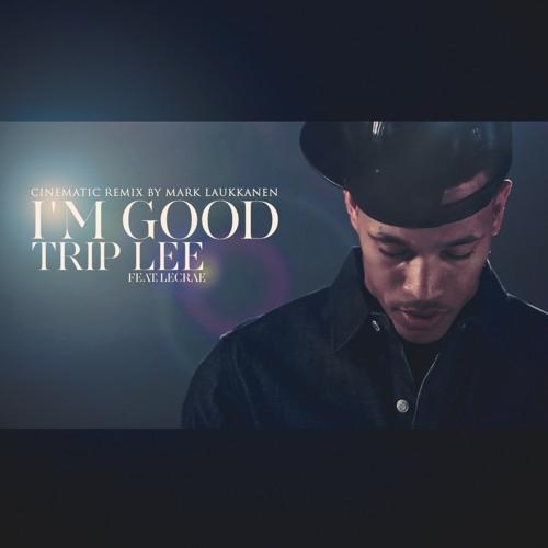 I'm Good - Cinematic Remix (Trip Lee & Lecrae)