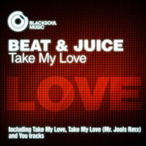 Beat and Juice - Take my love (mr.jools balearic remix)