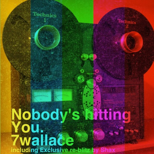 7 Wallace - Nobody's Hitting You The Remix (Walter K Rework)