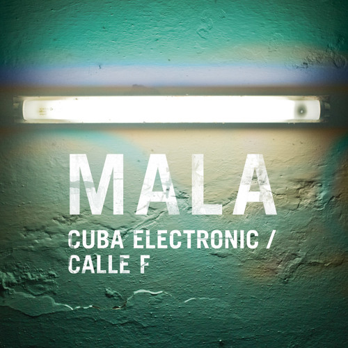 Mala - 'Cuba Electronic' b/w 'Calle F'