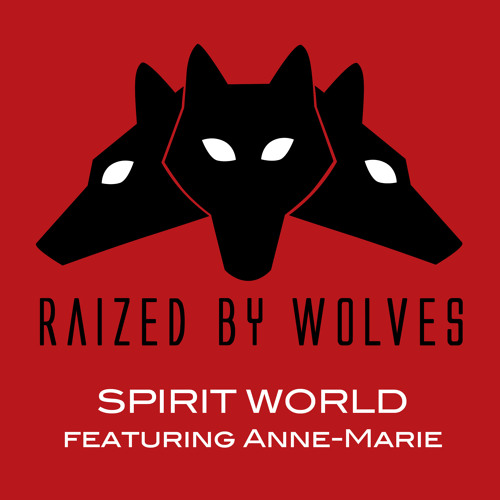 Spirit World / Raized by Wolves feat. Anne-Marie