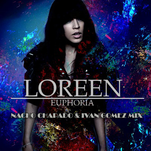 Loreen - Euphoria ( Nacho Chapado & Ivan Gomez Mix ) OPEN DOWNLOAD PROMO / PROMO DESCARGA ABIERTA