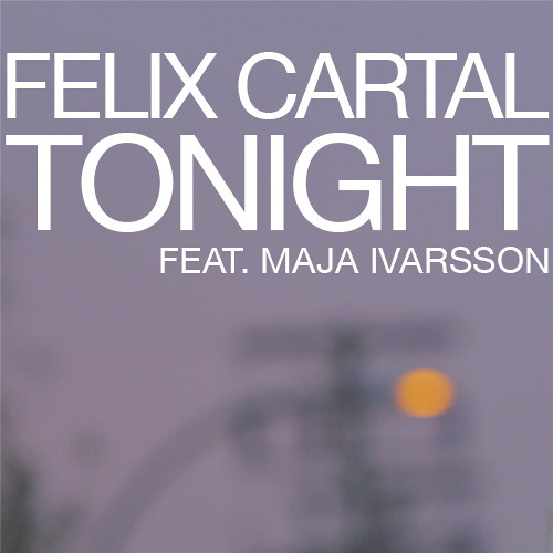Felix Cartal - Tonight feat. Maja Ivarsson (Jay Fay Remix Preview)